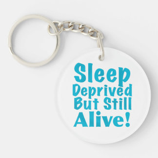 Sleep Deprived But Still Alive in Blue Keychain