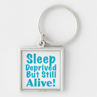Sleep Deprived But Still Alive in Blue Keychains