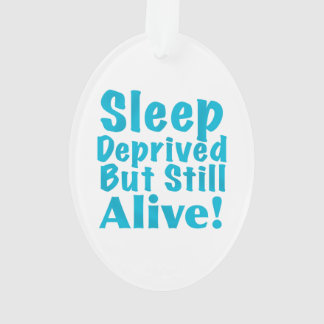 Sleep Deprived But Still Alive in Blue Ornament