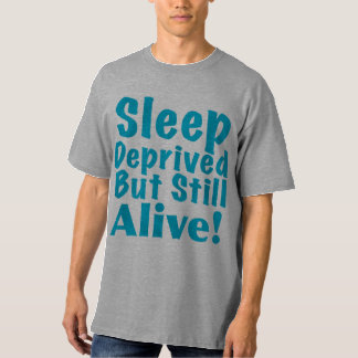Sleep Deprived But Still Alive in Blue T-Shirt