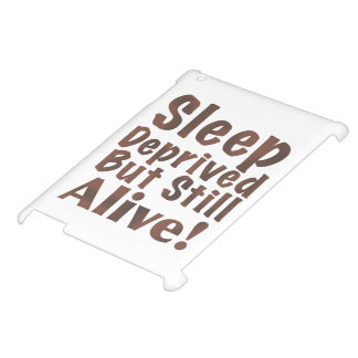 Sleep Deprived But Still Alive in Brown Cover For The iPad 2 3 4
