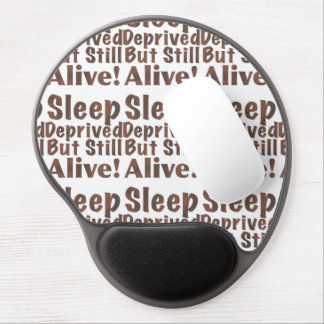Sleep Deprived But Still Alive in Brown Gel Mouse Pad