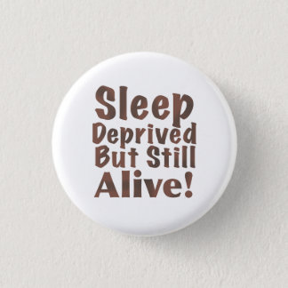 Sleep Deprived But Still Alive in Brown Pinback Button