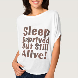 Sleep Deprived But Still Alive in Brown T-Shirt