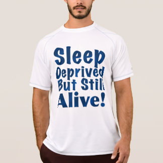 Sleep Deprived But Still Alive in Dark Blue T-Shirt