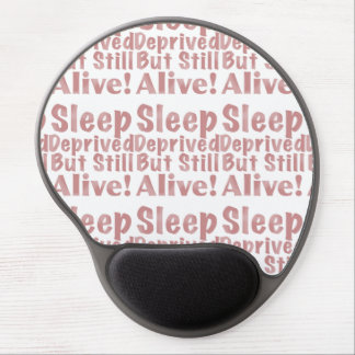 Sleep Deprived But Still Alive in Dusty Rose Gel Mouse Pad