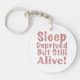 Sleep Deprived But Still Alive in Dusty Rose Keychain