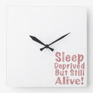 Sleep Deprived But Still Alive in Dusty Rose Square Wall Clock