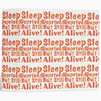 Sleep Deprived But Still Alive in Fire Tones Binder