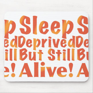 Sleep Deprived But Still Alive in Fire Tones Mouse Pad