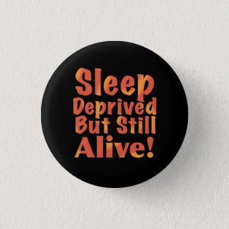 Sleep Deprived But Still Alive in Fire Tones Pinback Button