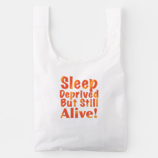 Sleep Deprived But Still Alive in Fire Tones Reusable Bag