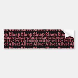 Sleep Deprived But Still Alive in Raspberry Bumper Sticker