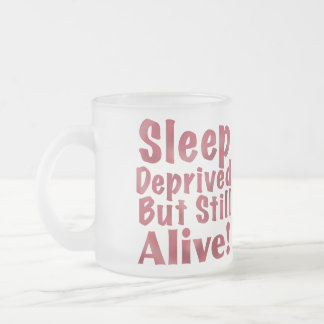 Sleep Deprived But Still Alive in Raspberry Frosted Glass Coffee Mug