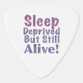 Sleep Deprived But Still Alive In Raspberry Guitar Pick by KeepingUpTheMomentum at Zazzle