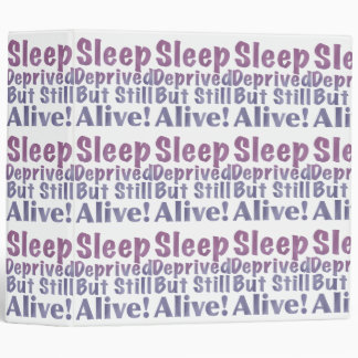 Sleep Deprived But Still Alive in Sleepy Purples 3 Ring Binder