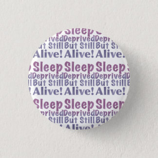 Sleep Deprived But Still Alive in Sleepy Purples Button