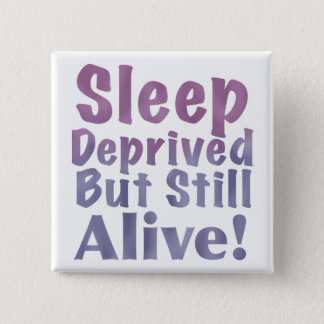 Sleep Deprived But Still Alive in Sleepy Purples Pinback Button