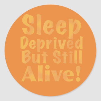 Sleep Deprived But Still Alive in Yellow Classic Round Sticker