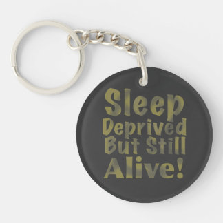 Sleep Deprived But Still Alive in Yellow Acrylic Key Chain
