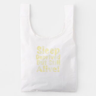 Sleep Deprived But Still Alive in Yellow Reusable Bag