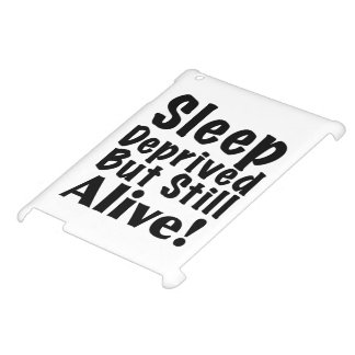 Sleep Deprived But Still Alive iPad Cover