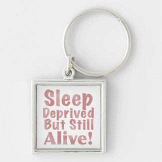 Sleep Deprived But Still Alive Key Chain