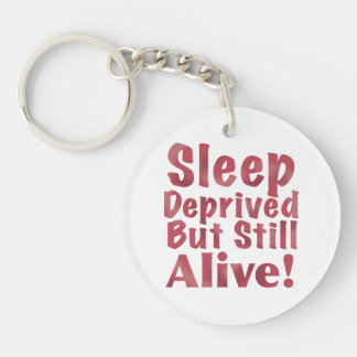 Sleep Deprived But Still Alive Acrylic Key Chains