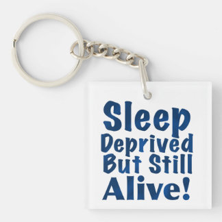 Sleep Deprived But Still Alive Square Acrylic Key Chains