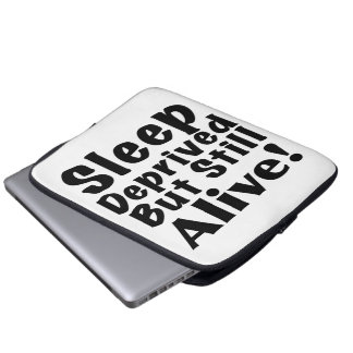 Sleep Deprived But Still Alive Laptop Sleeve