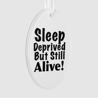 Sleep Deprived But Still Alive Ornament