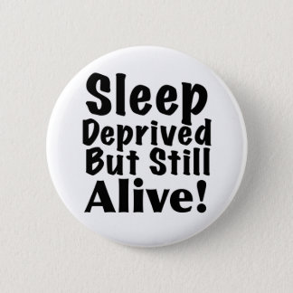 Sleep Deprived But Still Alive Pinback Button