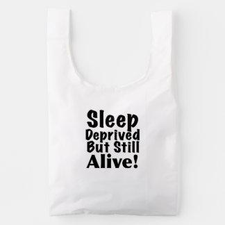 Sleep Deprived But Still Alive Reusable Bag