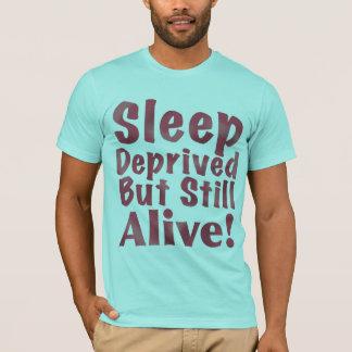 Sleep Deprived But Still Alive T-Shirt