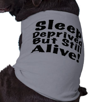Sleep Deprived But Still Alive Tee