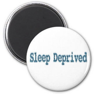 Sleep Deprived Magnet
