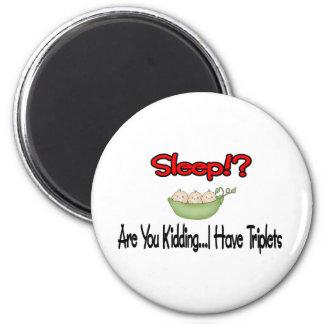 Sleep?! I HAVE TRIPLETS Refrigerator Magnet