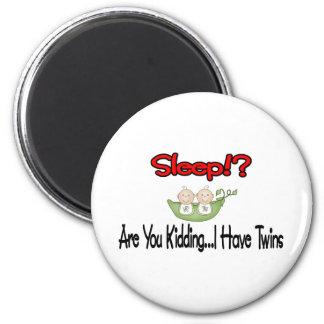 Sleep?! I HAVE TWINS Refrigerator Magnets