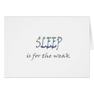 Sleep Is For The Weak Card