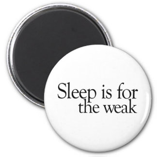Sleep is for the Weak Magnet