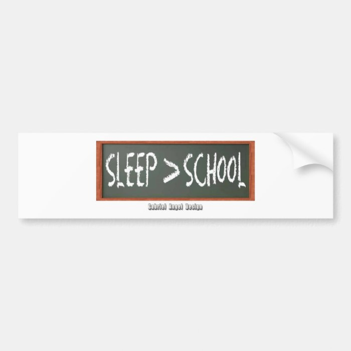 Sleep is Greater than School Bumper Sticker