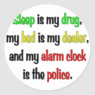 Sleep is my drug classic round sticker