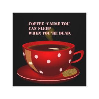 Sleep When You're Dead Red Mug Coffee Canvas Canvas Print