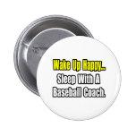 Sleep With a Baseball Coach Pin