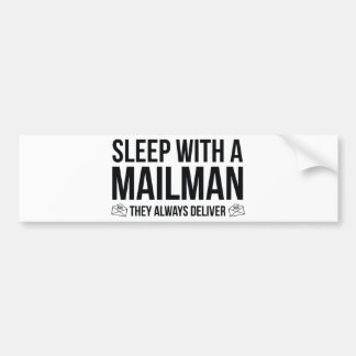 Sleep With A Mailman. They Always Deliver. Bumper Sticker