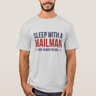 Sleep With A Mailman. They Always Deliver. T-Shirt
