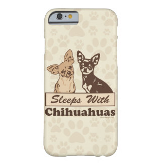 Sleeps With Chihuahuas Humor Barely There iPhone 6 Case