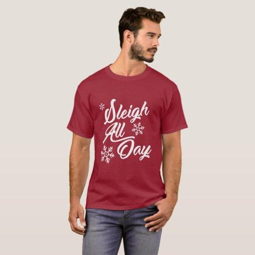 SLEIGH ALL DAY CHRISTMAS GIFT T-Shirt