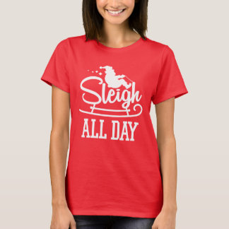Sleigh All Day Funny Christmas T-Shirt