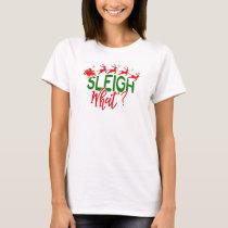 Sleigh What Funny Christmas Santa Claus Pun T-Shirt